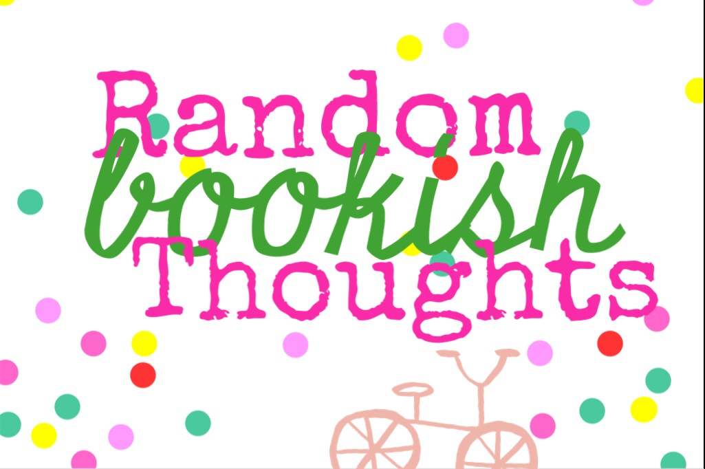 Random Bookish Thoughts #1